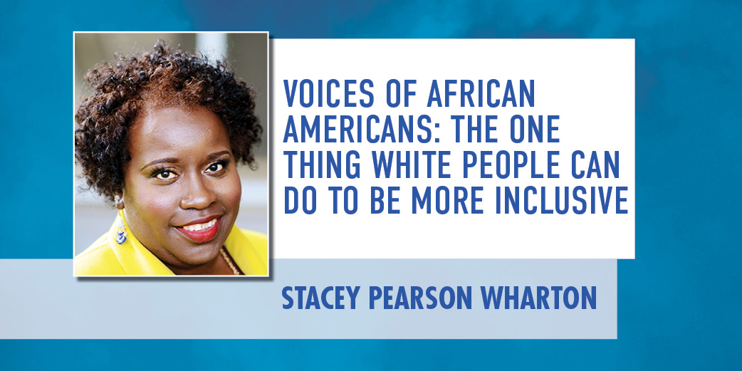 Voices of African Americans: The One Thing White People Can Do To Be More Inclusive